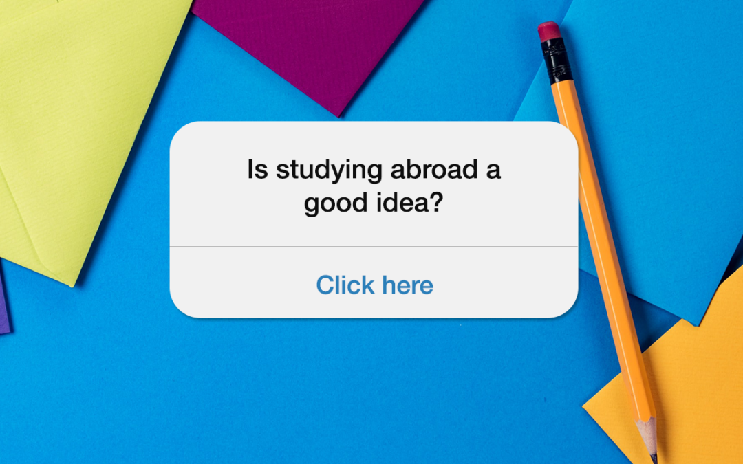 Is studying abroad a good idea?